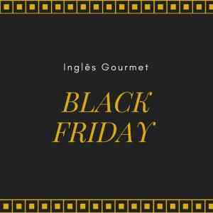 Black Friday no Inglês Gourmet