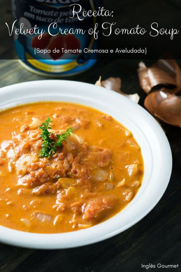 Receita: Velvety Cream of Tomato Soup {Sopa de Tomate Cremosa e Aveludada} | Inglês Gourmet