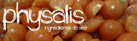 Ingrediente da Vez: Physalis