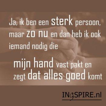 Spreuk: Ja, ik ben een sterk persoon, maar zo nu en dan heb ik ook iemand nodig om mijn hand vast te pakken en zegt dat alles goed komt.