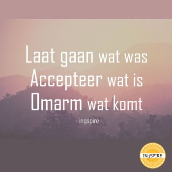 Laat gaan wat was, accepteer wat is en omarm wat komt - citaat ingspire.nl