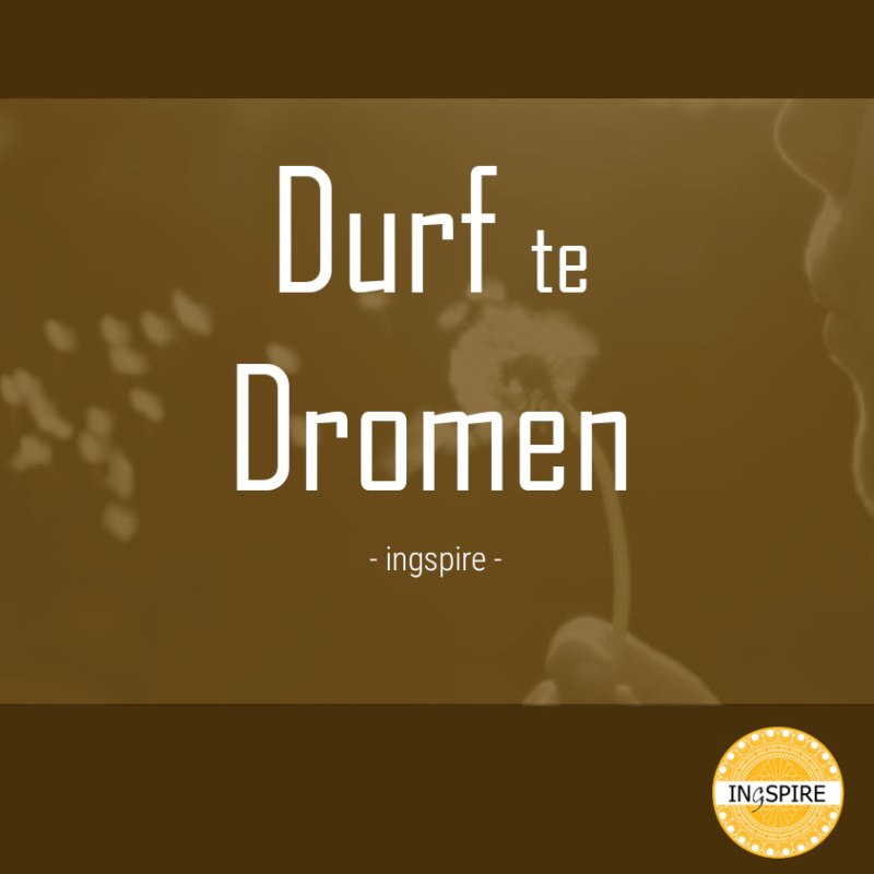 Durf te  dromen quote door ingspire