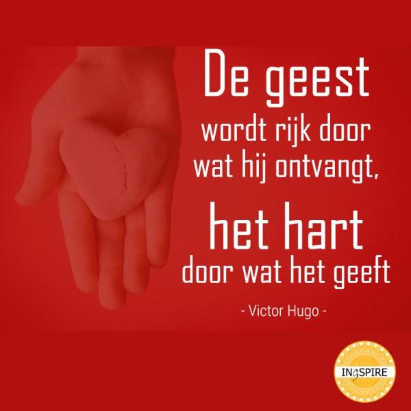 De Geest wordt rijk door wat hij ontvangst, het Hart door wat het geeft - citaat door Victor Hugo