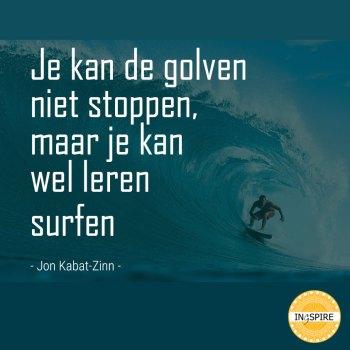 Wijsheid: Je kan de golven niet stoppen, maar je kan wel leren surfen ingspire