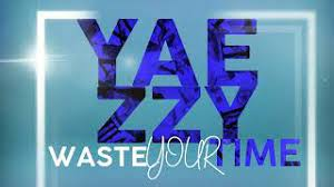 New Music: Yaezzy - Waste Your Time