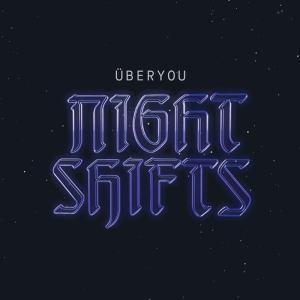 UBERYOU – NIGHT SHIFTS