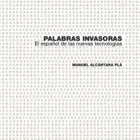 """NUEVO LIBRO: """"Palabras invasoras. El español de las nuevas tecnologías"""""""