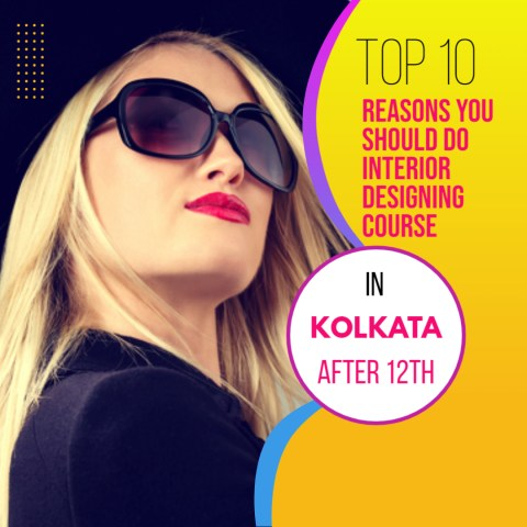 Top 10 Reasons To Choose Interior Designing Course In Kolkata After 12th