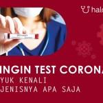 Ingin Test Corona, Yuk Kenali Jenisnya Apa Saja