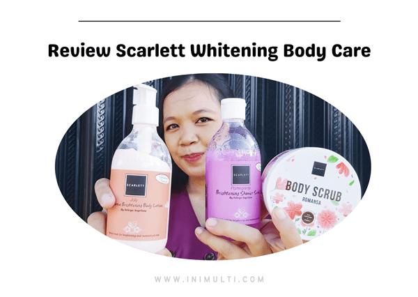 Review Scarlett Whitening Body Care, Cara Menyenangkan Merawat Diri
