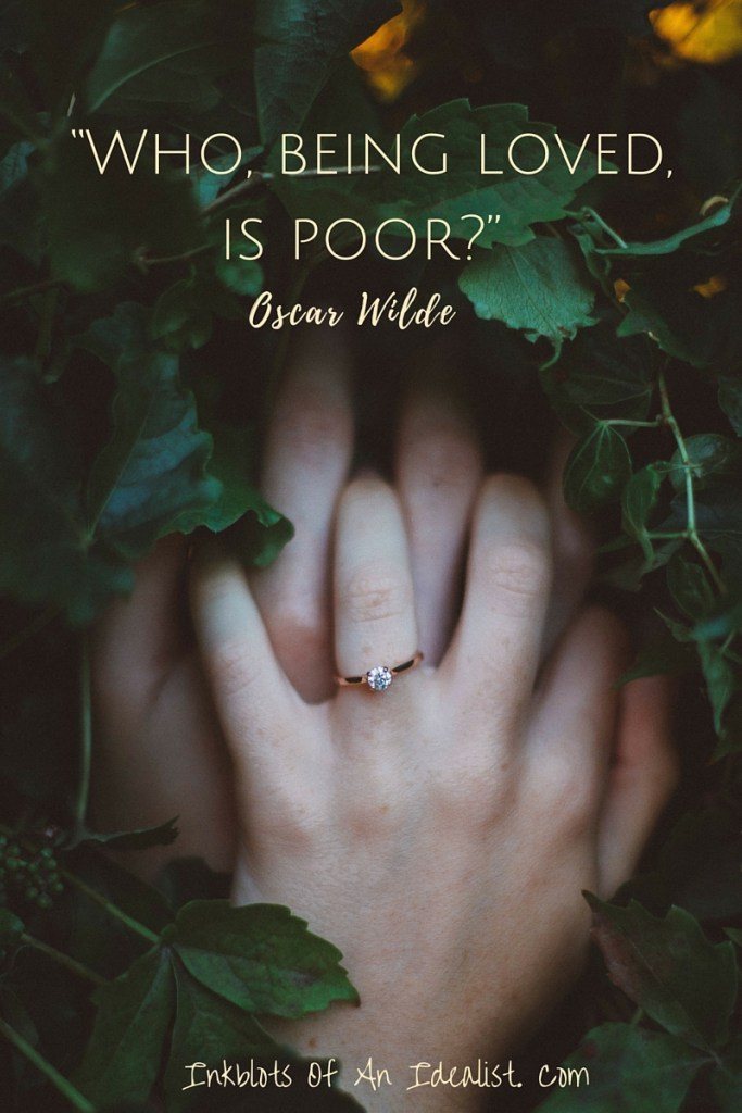 """""""Who, being loved. is poor?"""" -Oscar Wilde// Inkblots of an Idealist // 15 Picture Quotes on Love & Marriage (click to see Tolkien, Oscar Wilde, and the writer of Proverbs all together in one spot.)"""