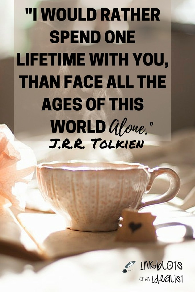 """I would rather spend a lifetime with you, than face all the ages of this world alone."" -J.R.R. Tolkien // Inkblots of an Idealist // 15 Picture Quotes on Love & Marriage (click to see Tolkien, Oscar Wilde, and the writer of Proverbs all together in one spot.)"
