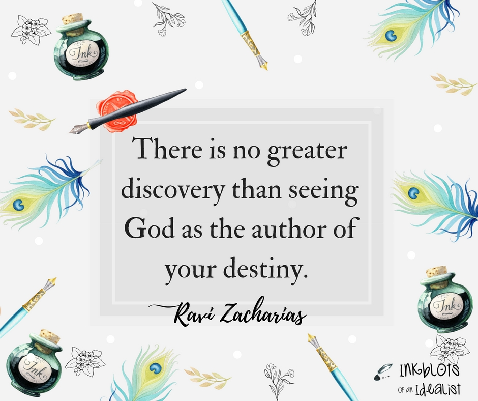 There is no greater discovery than seeing God as the author of your destiny. -Ravi Zacharias