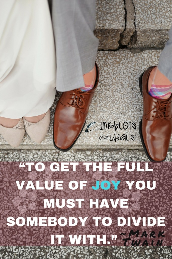 """To get the full value of joy you must have somebody to divide it with."" -Mark Twain Inkblots of an Idealist // 15 Picture Quotes on Love & Marriage (click to see Tolkien, Oscar Wilde, and the writer of Proverbs all together in one spot.)"