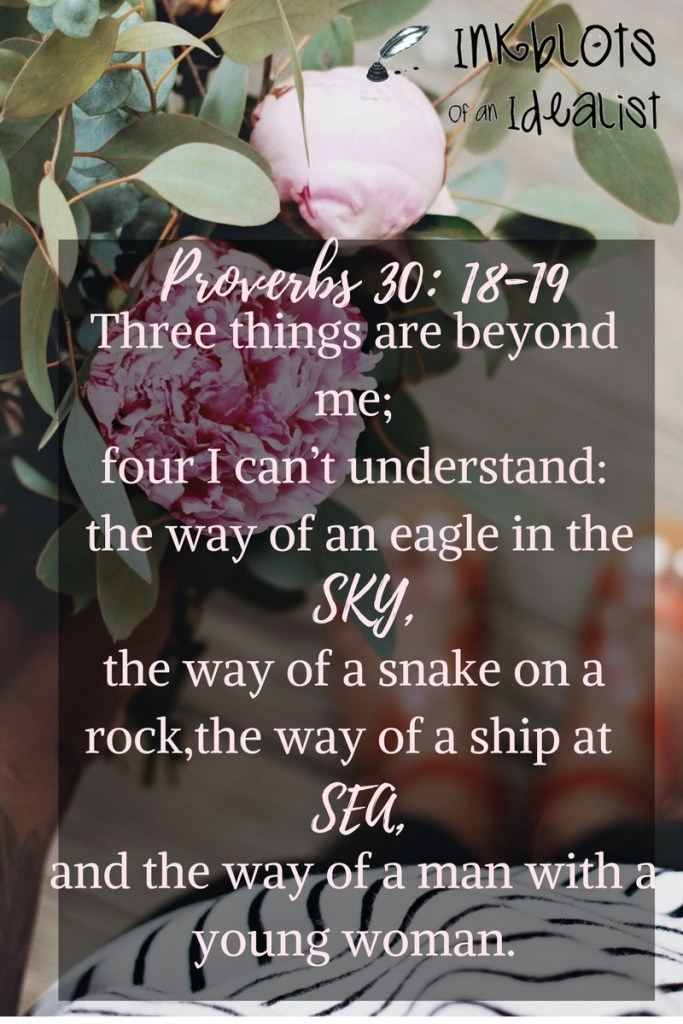 """Three things are beyond me; four I can't understand: the way of an eagle in the sky, the way of a snake on a rock, the way of a ship at sea, and the way of a man with a young woman."" -Proverbs 30:18-19 Inkblots of an Idealist // 15 Picture Quotes on Love & Marriage (click to see Tolkien, Oscar Wilde, and the writer of Proverbs all together in one spot.)"
