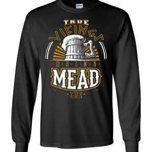 True Vikings Drink Mead Long Sleeve T-Shirt