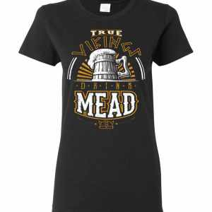True Vikings Drink Mead Women's T-Shirt