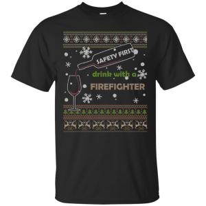 Ugly Christmas Safety First Drink With A Firefighter Men's T-Shirt