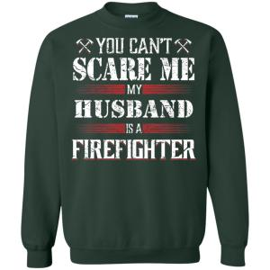 You Can'T Scare Me My Husband Is A Firefighter Sweatshirt Amazon Best Seller