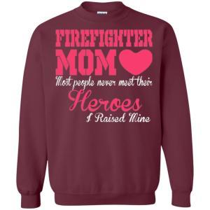 Firefighter Mom Most People Never Meet Heroes Raised Mine Sweatshirt