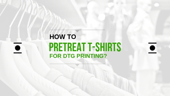 How to Pretreat T-Shirts for DTG Printing?