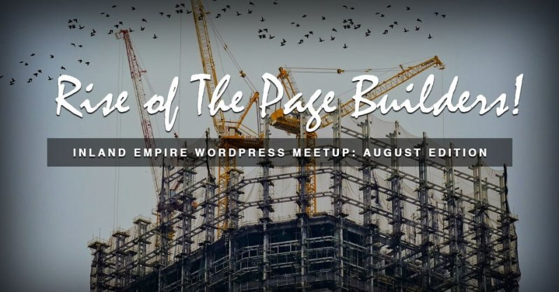 August Inland Empire WordPress Meetup: Rise of The Page Builders
