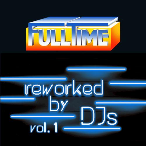 Fulltime Reworked By Djs Vol.1 (2020)