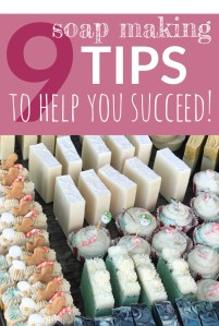 9 soap making tips to help you succeed!