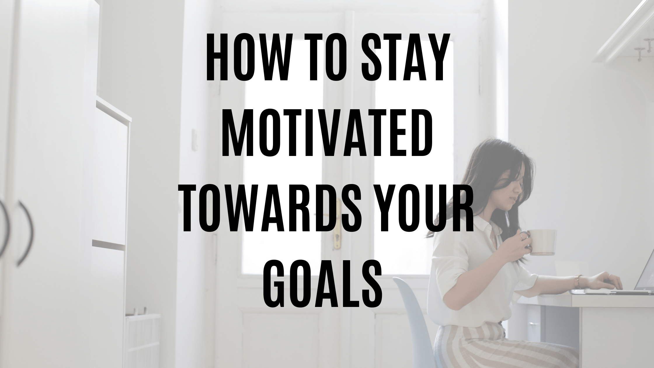 stay motivated towards your goals
