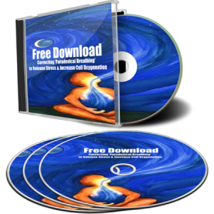 Free Download ~ Correcting 'Paradoxical Breathing' to Release Stress & Increase Cell Oxygenation