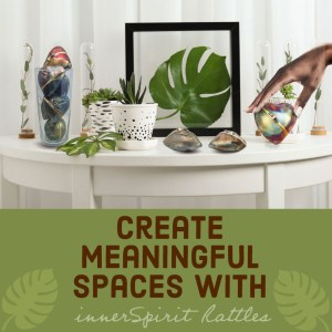 Create Meaningful Spaces With innerSpirit Rattles