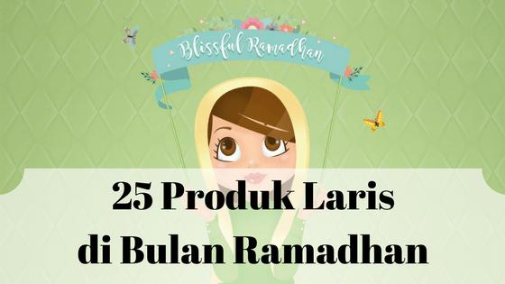25 Produk Laris di Bulan Ramadhan yang Dibutuhkan Orang