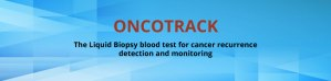 ONCOTRACK: The Liquid Biopsy blood test for cancer recurrence detection and monitoring