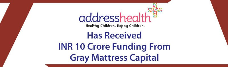 ADDRESSHEALTH HAS RECEIVED INR 10 CRORE FUNDING FROM GRAY MATTERS CAPITAL