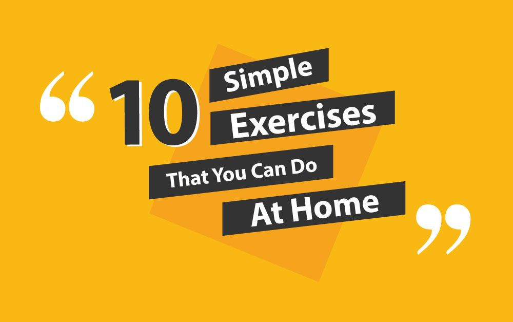 Ten Simple Exercises That You Can At Home