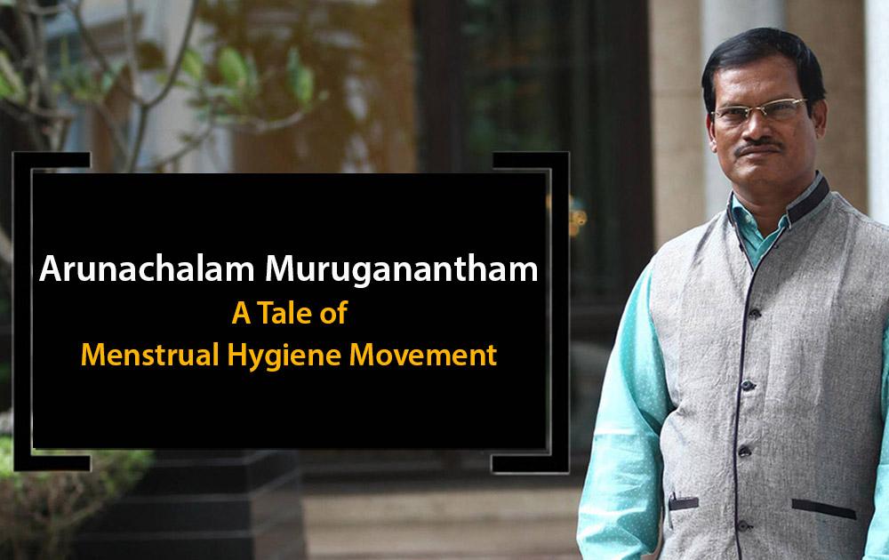 Arunachalam-Muruganantham-A-Tale-of-Menstrual-Hygiene-Movement
