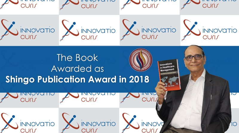 Book innovation in healthcare managment cost effective and sustainable solution written by Dr VK Singh and Prof Paul Lillrank awarded as Shingo Publication Award 2018