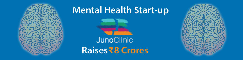 MENTAL HEALTH start-up 'Juno Clinic' raises Rs.8 crores