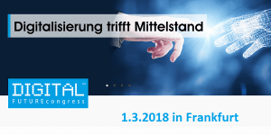 DIGITAL FUTUREcongress 2018 - Digitalisierung trifft Mittelstand