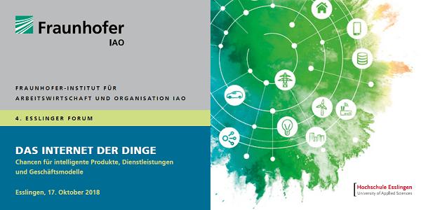Das Internet der Dinge 2018 - 4. Esslinger Forum am 17.10.2018 (mit Daimler, Festo, IAO uvm.)