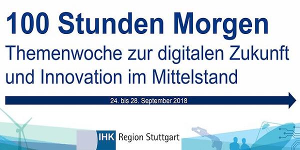 100 Stunden Morgen - Themenwoche der IHK Region Stuttgart zu Digitalisierung und Innovation im Mittelstand