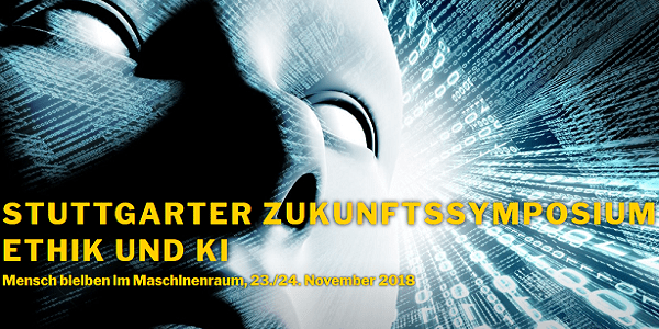 Stuttgarter Zukunftssymposium 2018 - Ethik und KI am 23.+24.11.