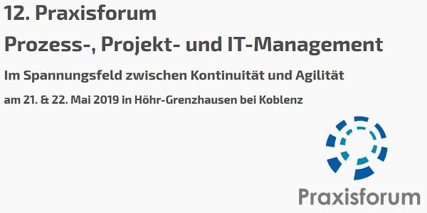 12. Praxisforum Prozess-, Projekt- und IT-Management am 21.+22.5.2019 bei Koblenz