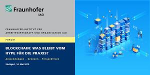 Blockchain: Was bleibt vom Hype für die Praxis? Forum des Fraunhofer IAO