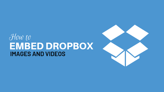 How to embed Dropbox Images or Videos on any website?