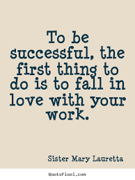 fall in love with your work