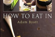 'How to eat in' by Adam Byatt