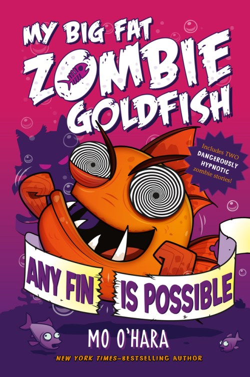 Any Fin Is Possible: My Big Fat Zombie Goldfish My Big Fat Zombie Goldfish (Volume 4) Mo O'Hara; Illustrated by Marek Jagucki