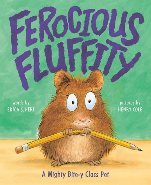 Ferocious Fluffity Written by Erica S. Perl & Illustrated by Henry Cole