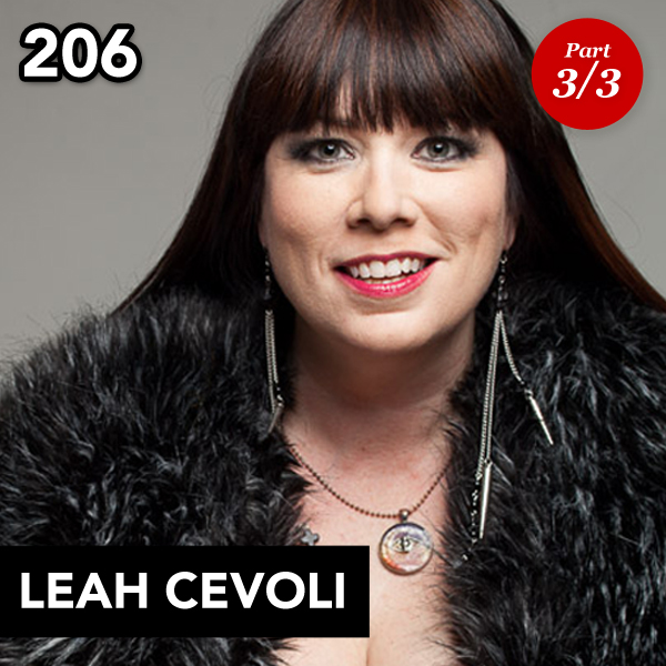 Episode 206: Leah Cevoli (Part 3)
